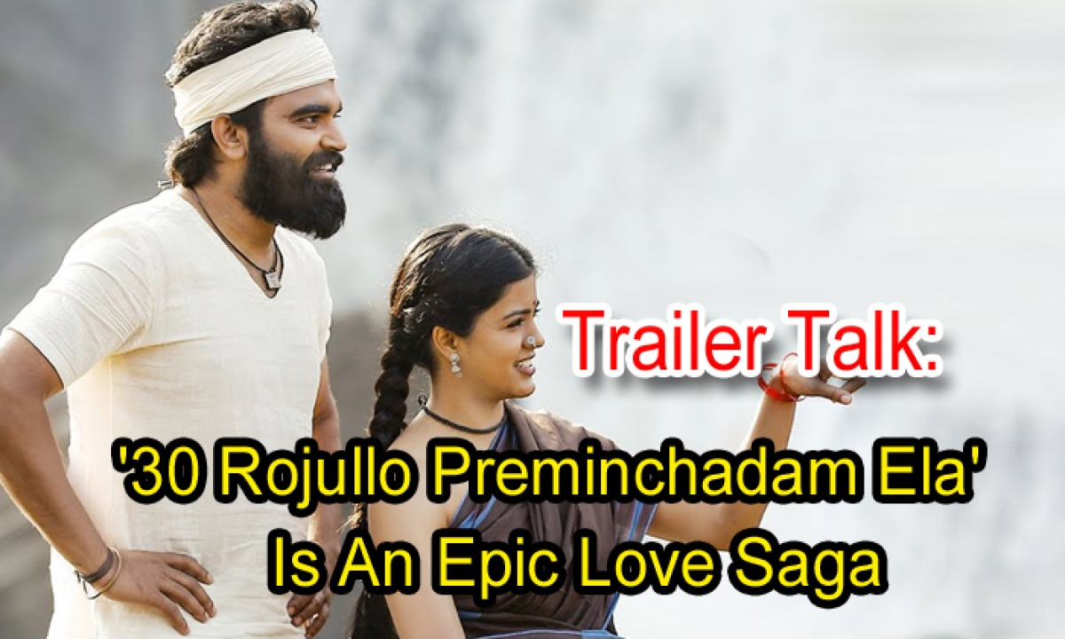 Trailer Talk: '30 Rojullo Preminchadam Ela' Is An Epic Love Saga-Latest News English-Telugu Tollywood Photo Image-TeluguStop.com