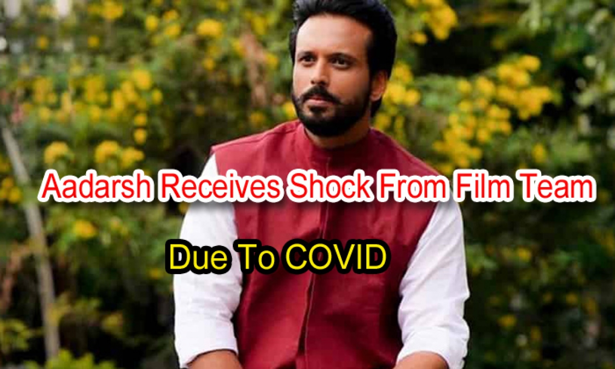 Aadarsh Receives Shock From Film Team Due To Covid-TeluguStop.com