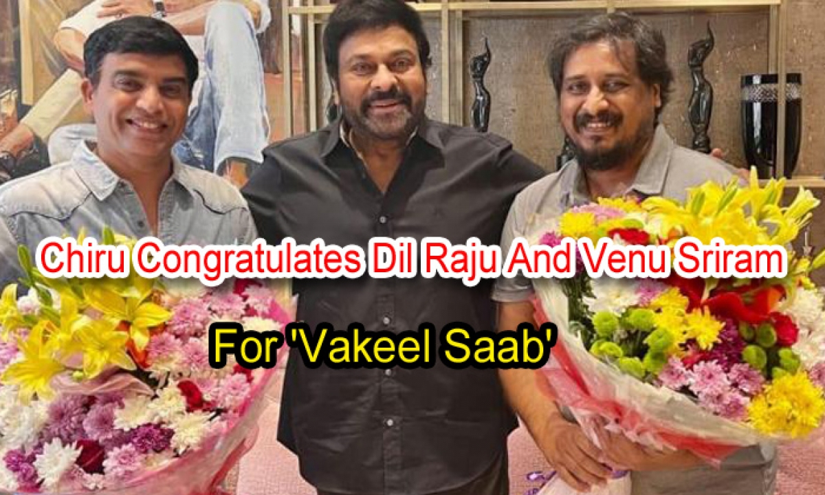 Chiru Congratulates Dil Raju And Venu Sriram For 'vakeel Saab'-TeluguStop.com
