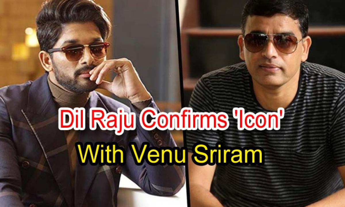 Dil Raju Confirms 'icon' With Venu Sriram-TeluguStop.com