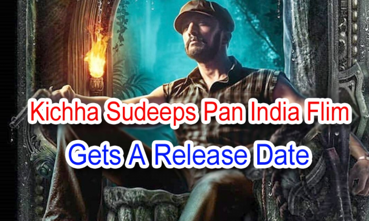 Kicha Sudeep's Pan Indian Film Gets A Release Date-TeluguStop.com