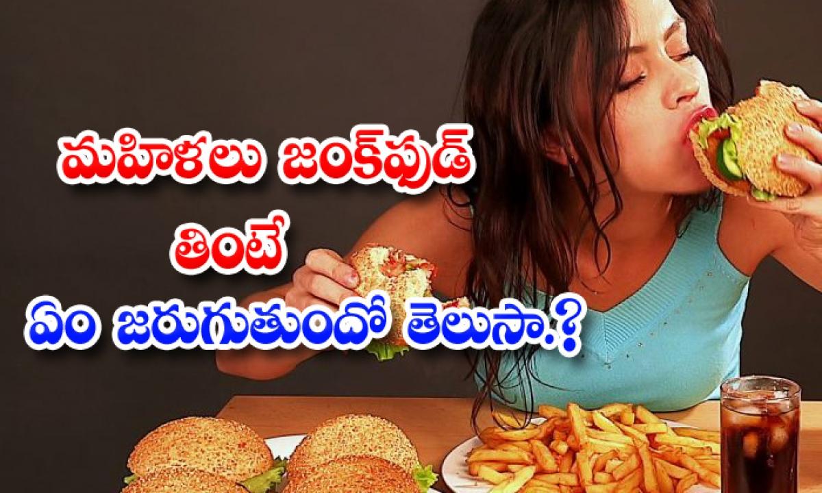 Junk Food Effects Women Health-మహిళలు జంక్ ఫుడ్ తింటే ఏం జరుగుతుందో తెలుసా-Latest News - Telugu-Telugu Tollywood Photo Image-TeluguStop.com