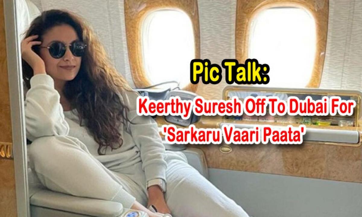 Pic Talk: Keerthy Suresh Off To Dubai For 'sarkaru Vaari Paata'-TeluguStop.com