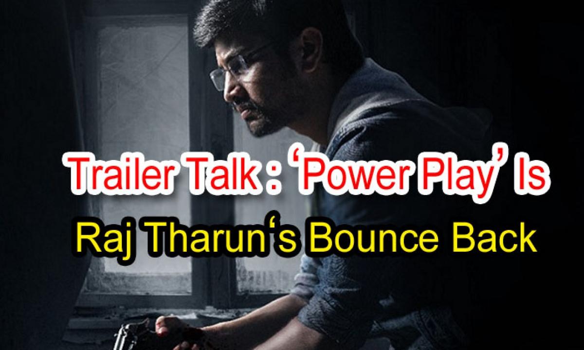 Trailer Talk: 'power Play' Is Raj Tarun's Bounce Back-TeluguStop.com