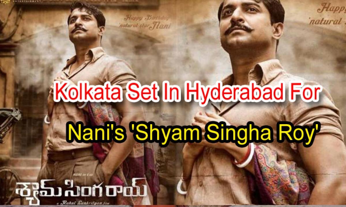 Kolkata Set In Hyderabad For Nani's 'shyam Singha Roy'-TeluguStop.com