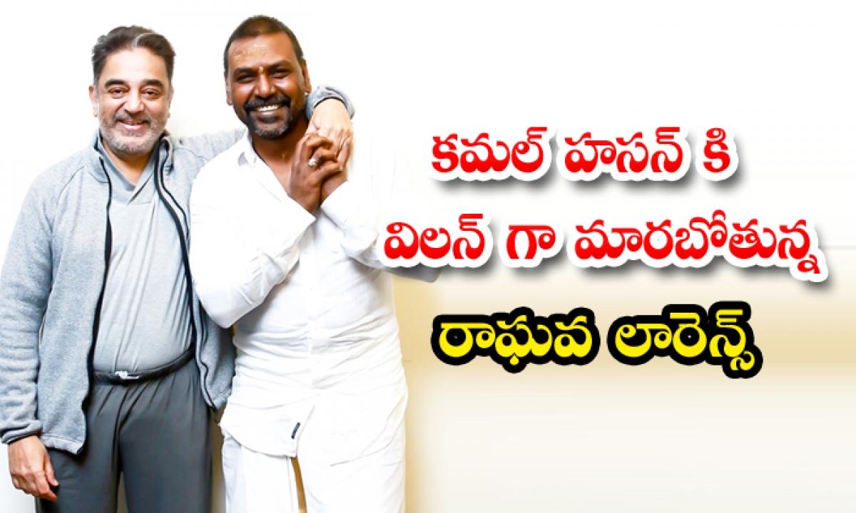 Lawrence Turns Villain For Kamal Haasan-TeluguStop.com