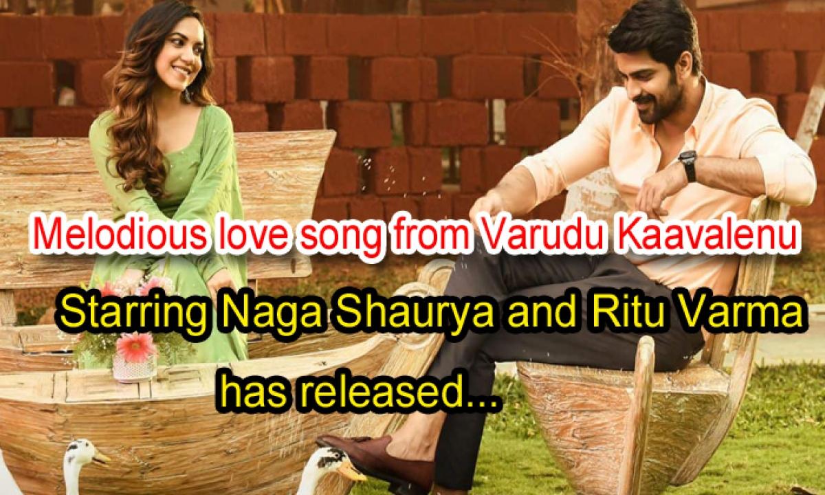 Melodious Love Song From Varudu Kaavalenu Starring Naga Shaurya And Ritu Varma Has Released-Latest News English-Telugu Tollywood Photo Image-TeluguStop.com