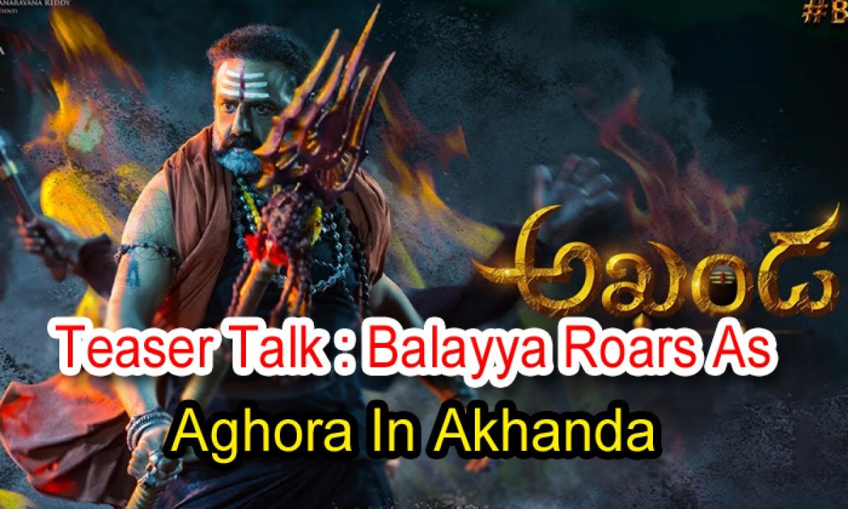 Teaser Talk: Balayya Roars As Aghora In 'akhanda'-TeluguStop.com