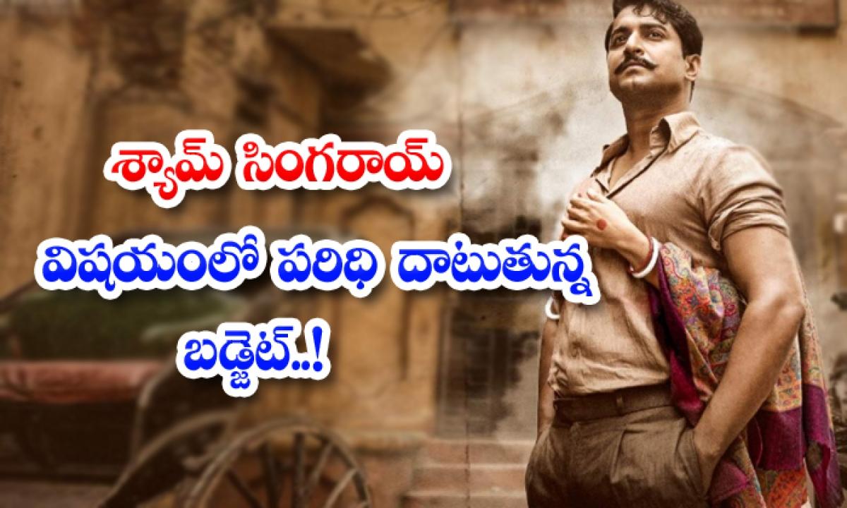 Nani Shyam Singha Roy Crossed Budget Limit-TeluguStop.com