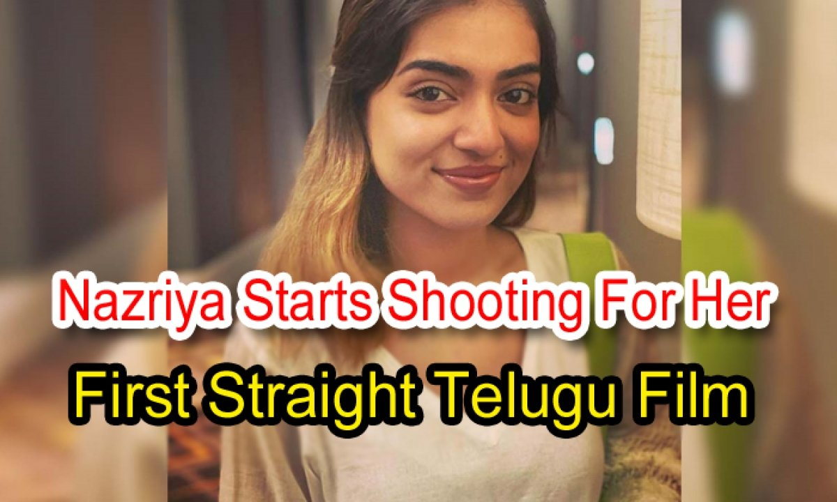 Nazriya Starts Shooting For Her First Straight Telugu Film-TeluguStop.com