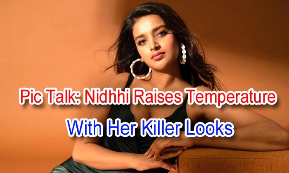 Pic Talk: Nidhhi Raises Temperature With Her Killer Looks-Latest News English-Telugu Tollywood Photo Image-TeluguStop.com