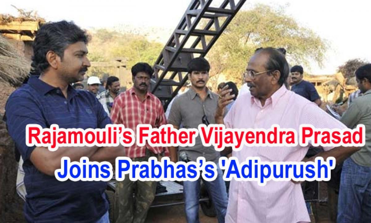 Rajamouli's Father Vijayendra Prasad Joins Prabhas's Adipurush'-Latest News English-Telugu Tollywood Photo Image-TeluguStop.com