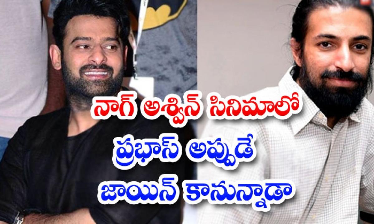 Nag Ashwin Prabhas Movie Pr Oject K Latest Update-నాగ్ అశ్విన్ సినిమాలో ప్రభాస్ అప్పుడే జాయిన్ కానున్నాడా -Latest News - Telugu-Telugu Tollywood Photo Image-TeluguStop.com