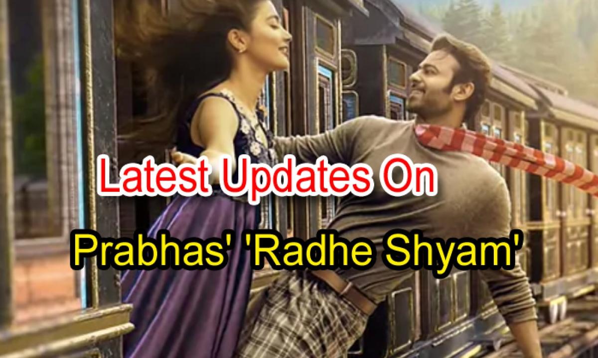 Latest Updates On Prabhas' 'radhe Shyam'-TeluguStop.com