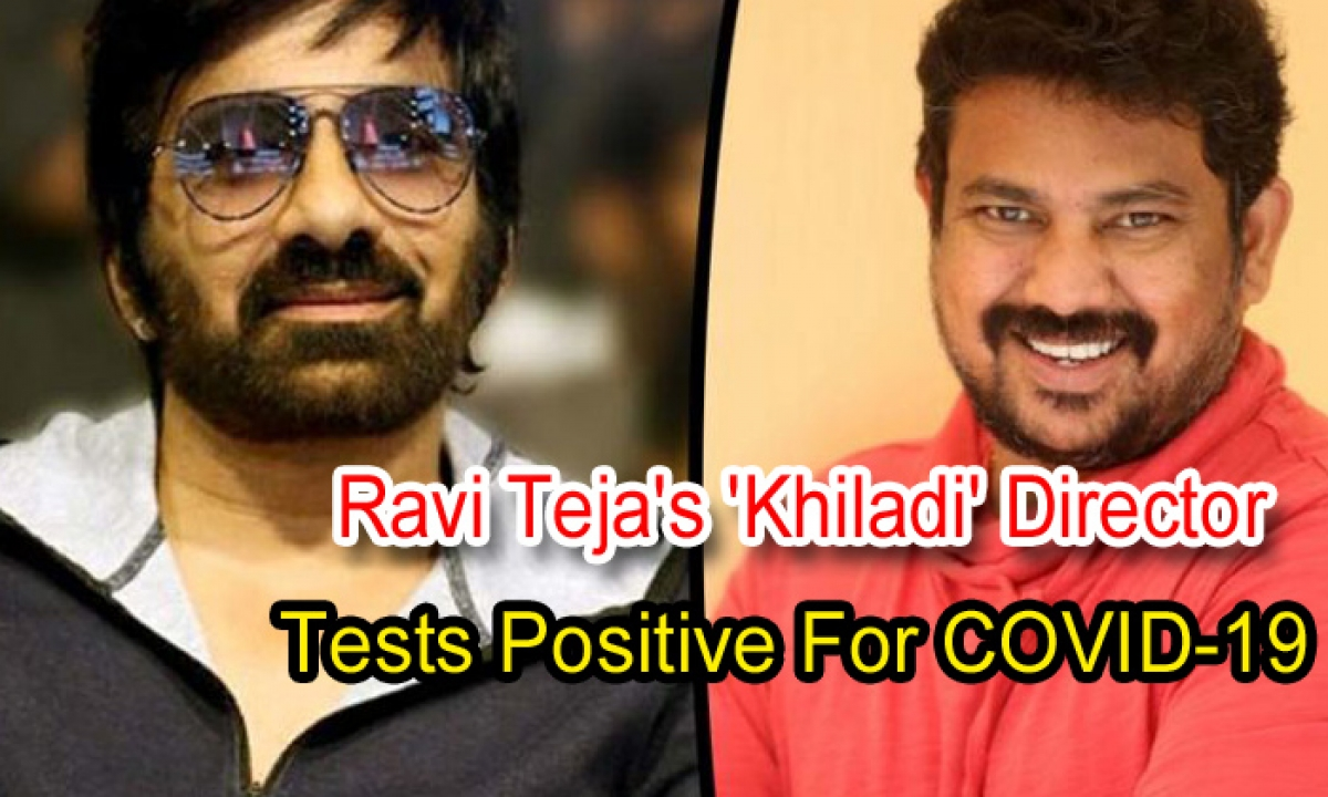 Ravi Teja's 'khiladi' Director Tests Positive For Covid-19-TeluguStop.com