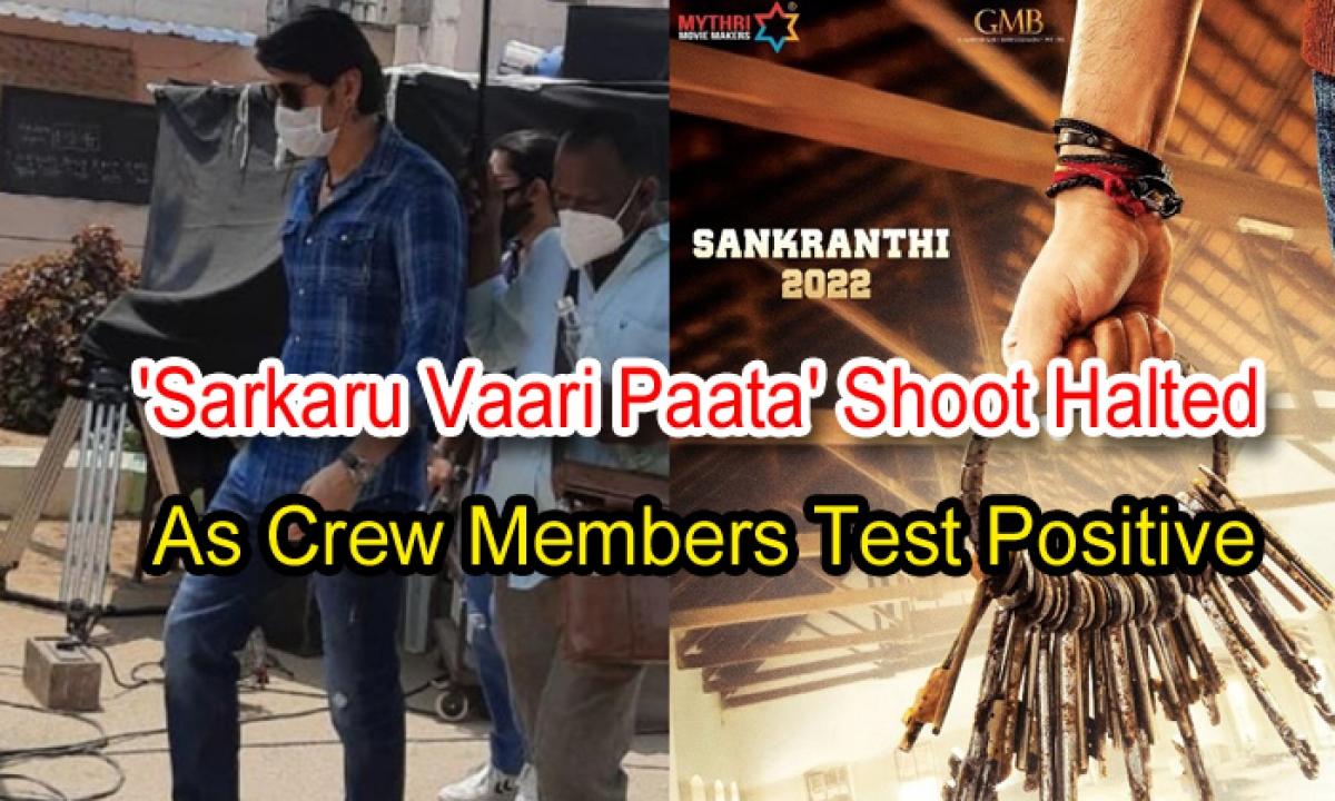 'sarkaru Vaari Paata' Shoot Halted As Crew Members Test Positive-TeluguStop.com