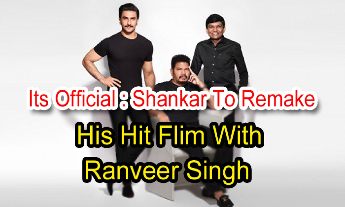 It's Official: Shankar To Remake His Hit Film With Ranveer Singh-TeluguStop.com