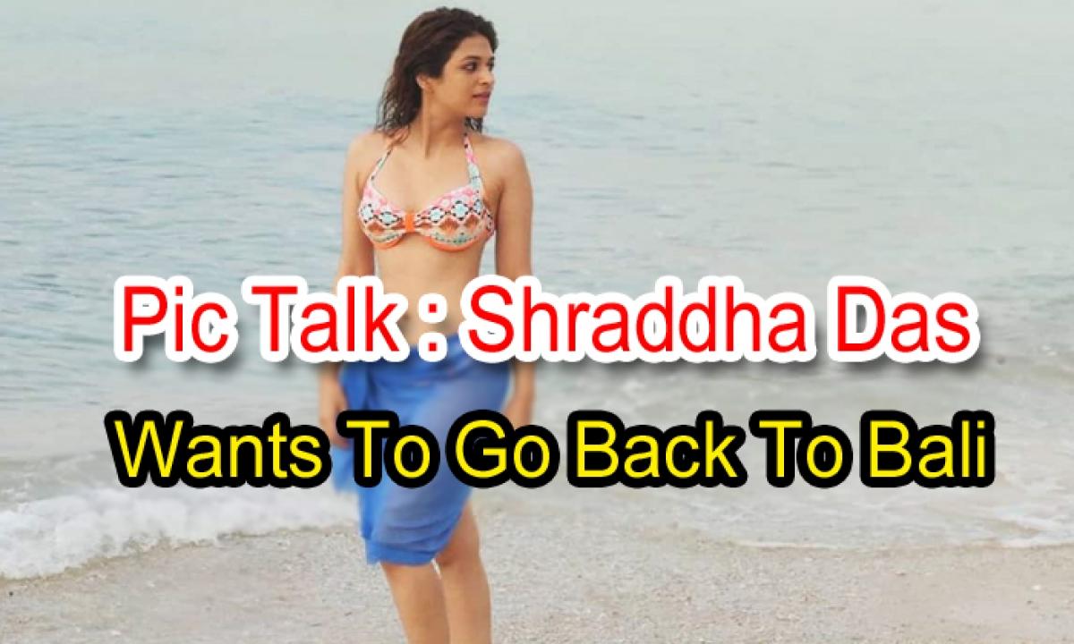 Pic Talk: Shraddha Das Wants To Go Back To Bali-TeluguStop.com