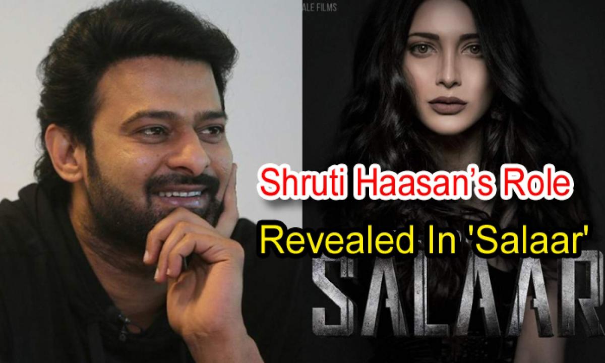Shruti Haasan's Role Revealed In 'salaar'-TeluguStop.com