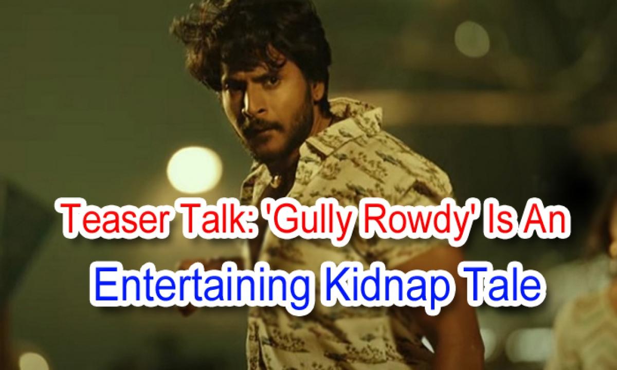 Teaser Talk: Gully Rowdy' Is An Entertaining Kidnap Tale-Latest News English-Telugu Tollywood Photo Image-TeluguStop.com
