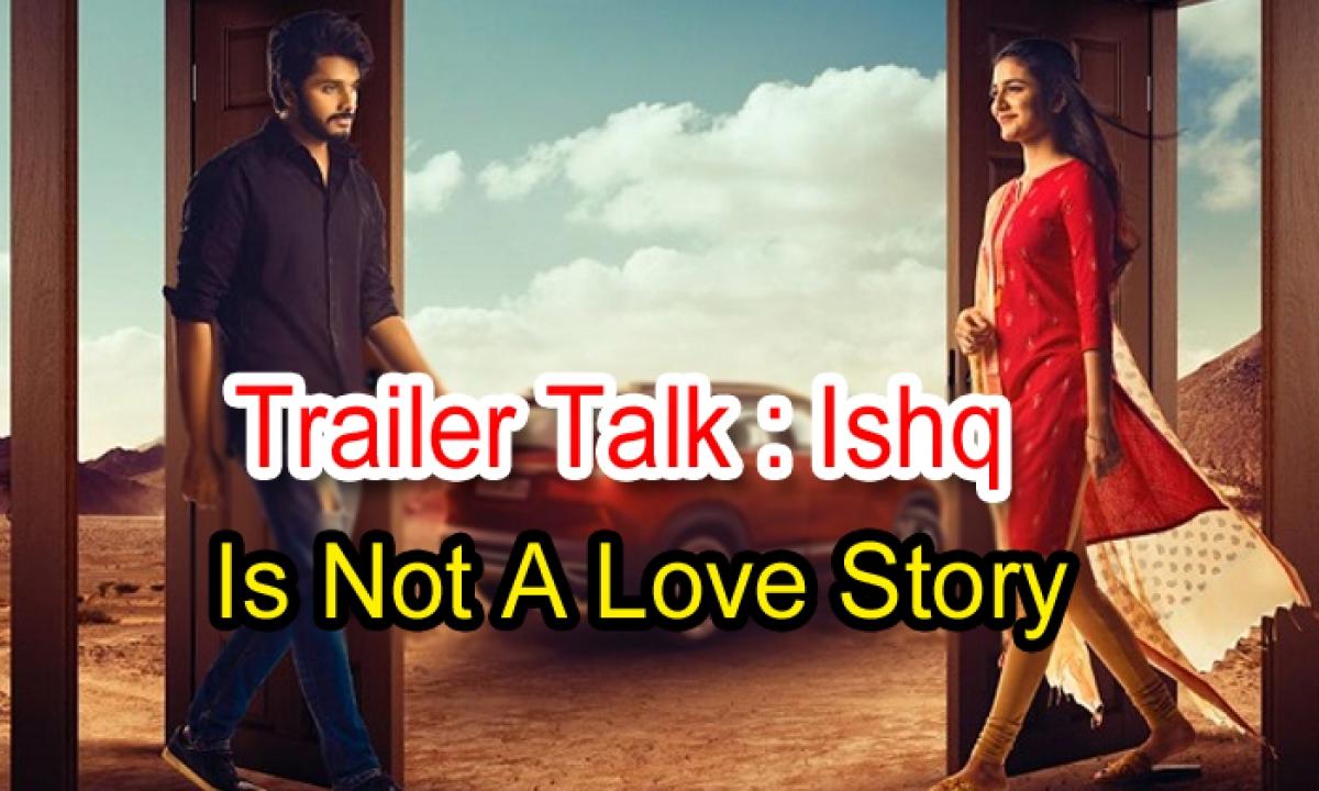 Trailer Talk: 'ishq' Is Not A Love Story-TeluguStop.com