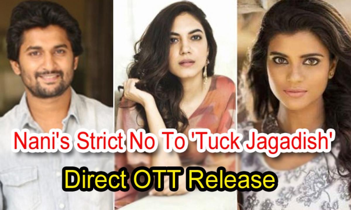 Nani's Strict No To 'tuck Jagadish' Direct Ott Release-TeluguStop.com
