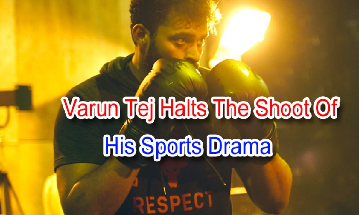 Varun Tej Halts The Shoot Of His Sports Drama-TeluguStop.com