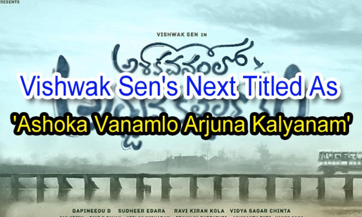 Vishwak Sen's Next Titled As 'ashoka Vanamlo Arjuna Kalyanam'-TeluguStop.com