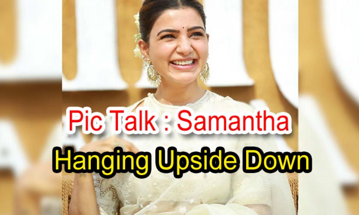 Pic Talk: Samantha Hanging Upside Down-Latest News English-Telugu Tollywood Photo Image-TeluguStop.com