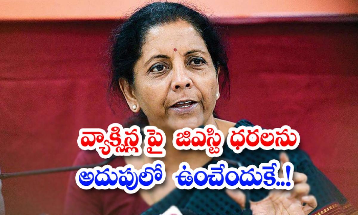 Nirmala Sitharaman Replied Gst For Vaccine Covid Drugs-TeluguStop.com