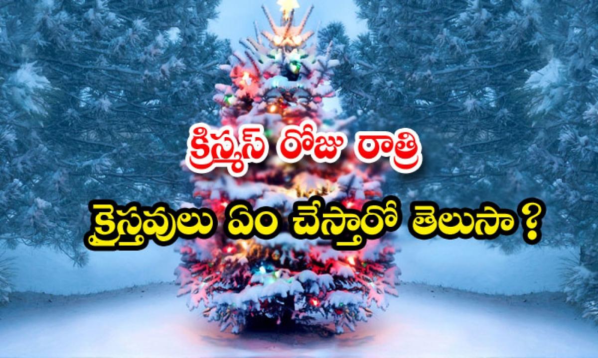 Do You Know What Christians Do On Christmas Night-TeluguStop.com