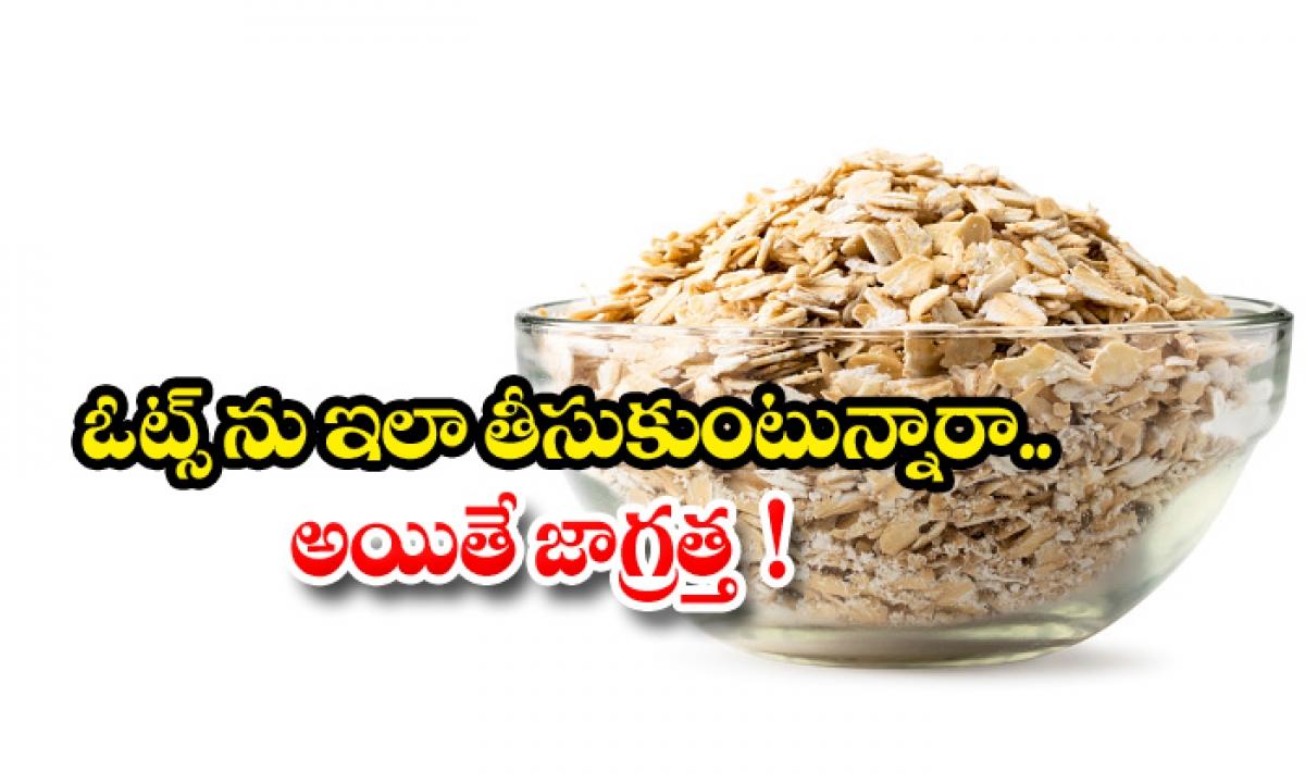 Dont Eat Oats Like This-TeluguStop.com