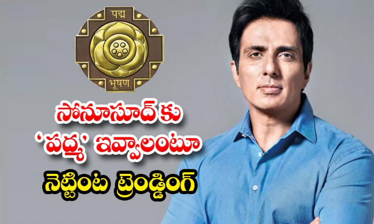 Fans Demanding Padma Award For Sonu Sood-TeluguStop.com