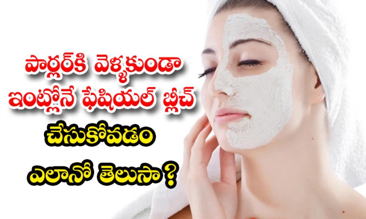 How To Make Natural Bleach Face Pack At Home-పార్లర్ కి వెళ్ళకుండా ఇంట్లోనే ఫేషియల్ బ్లీచ్ చేసుకోవడం ఎలానో తెలుసా-Latest News - Telugu-Telugu Tollywood Photo Image-TeluguStop.com
