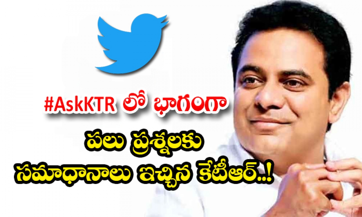 Ktr Answers Netizens Questions On Twitter Live Chat As A Part Of Ask Ktr-TeluguStop.com