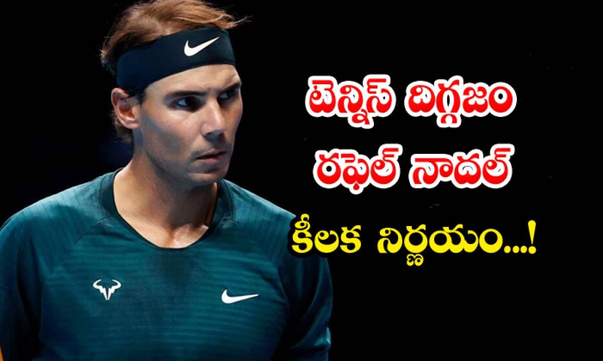 Rafael Nadal Not Going To Participate Wimbledon And Olympics-టెన్నిస్ దిగ్గజం రఫెల్ నాదల్ కీలక నిర్ణయం..-General-Telugu-Telugu Tollywood Photo Image-TeluguStop.com