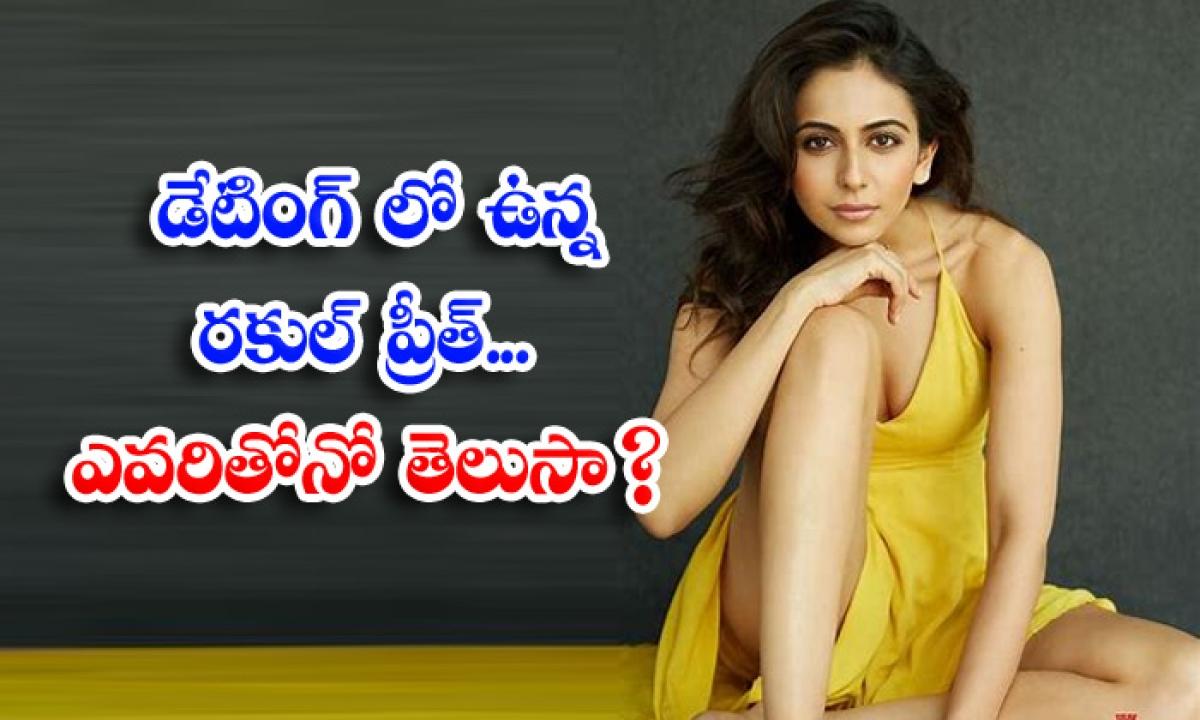Is Rakul Preet Singh Dating In Bollywood-డేటింగ్ లో ఉన్న రకుల్ ప్రీత్.. ఎవరితోనో తెలుసా-Latest News - Telugu-Telugu Tollywood Photo Image-TeluguStop.com