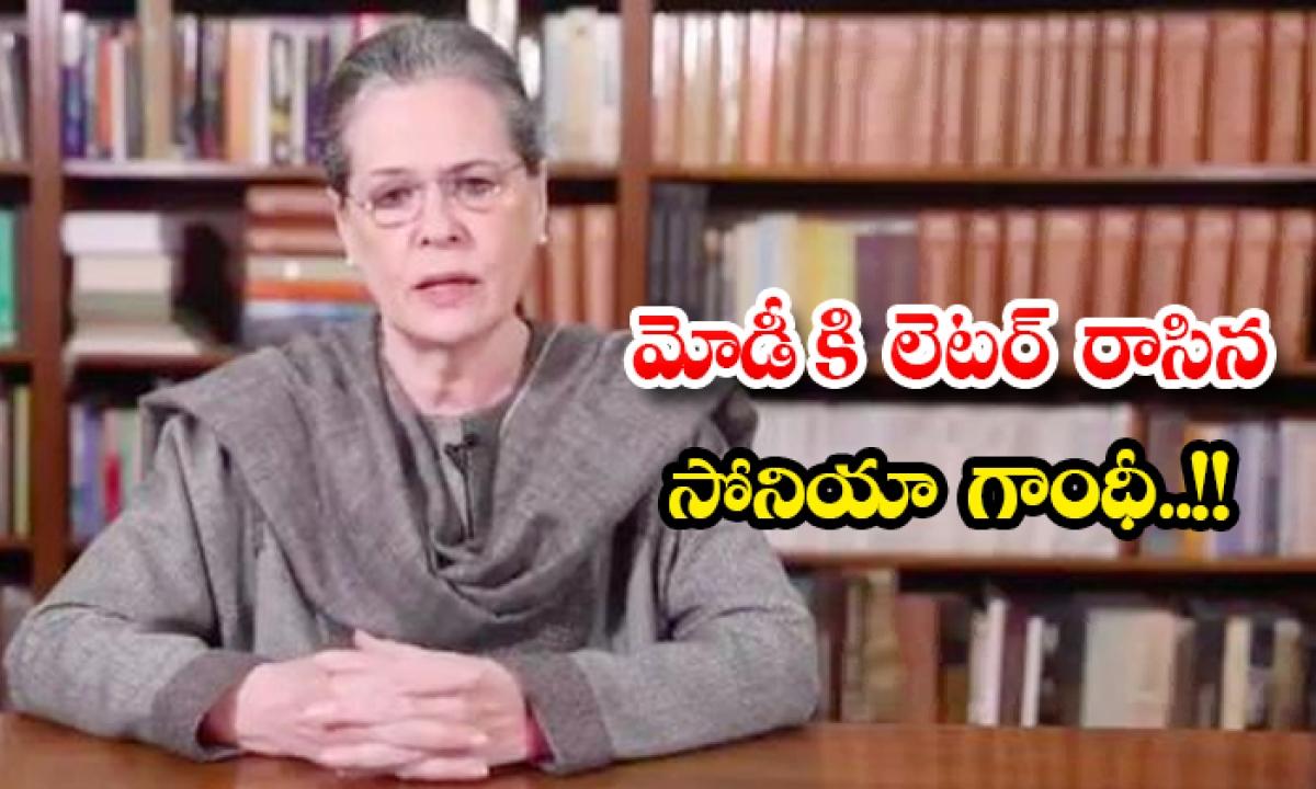 Sonia Gandhi Writes Letter To Narendra Modi-TeluguStop.com
