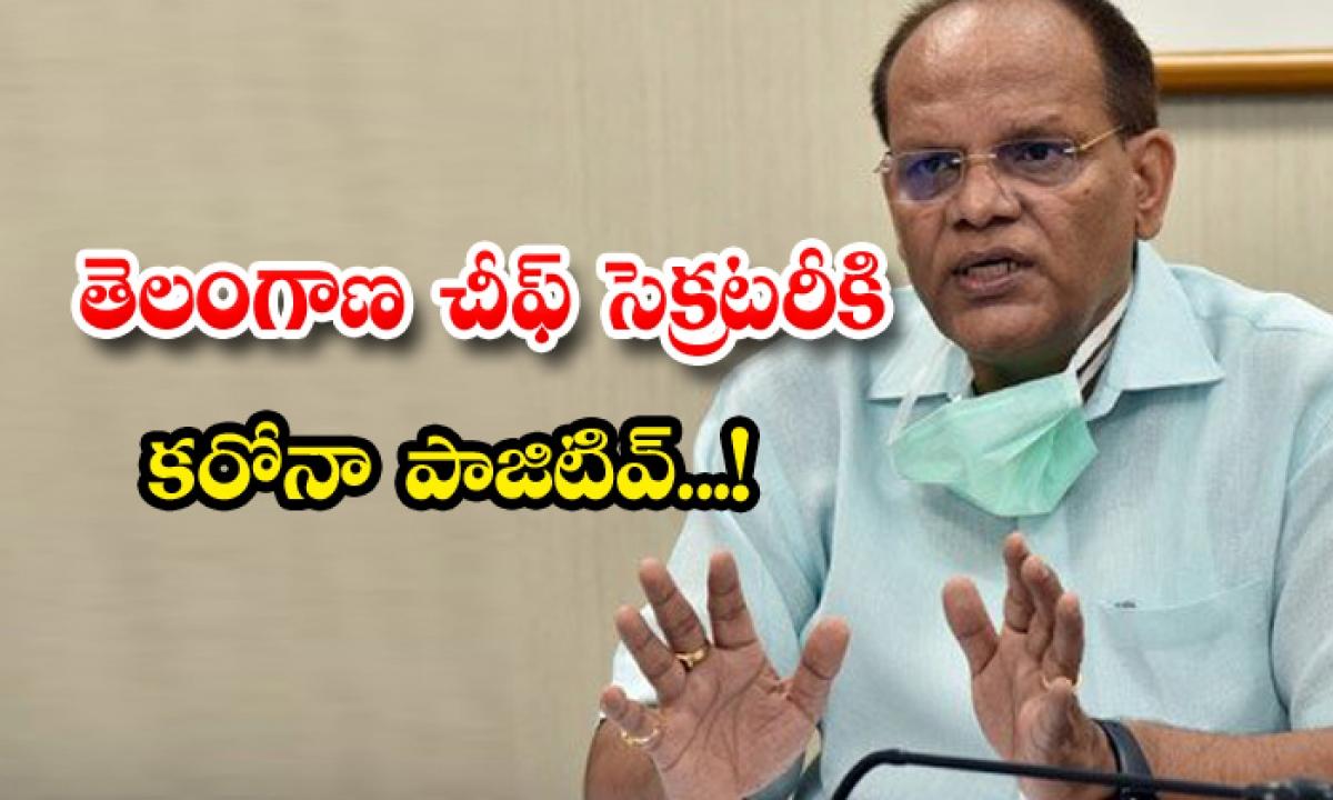 Telangana Chief Secretery Tested Positive-TeluguStop.com