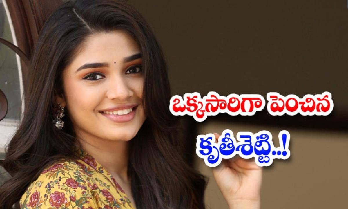 Kritishetti Raised At Once-ఒక్కసారిగా పెంచిన కృతీశెట్టి..-General-Telugu-Telugu Tollywood Photo Image-TeluguStop.com