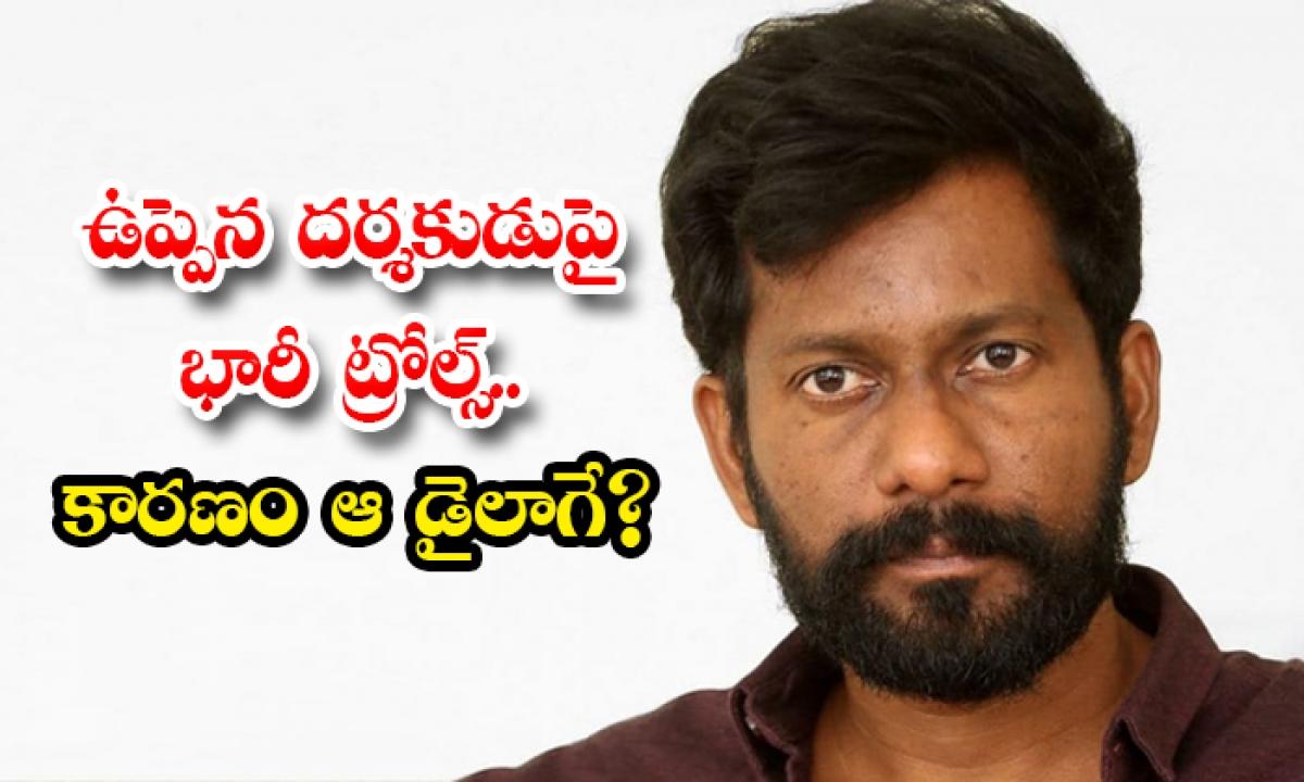 Trolls On The Uppena Movie Director-ఉప్పెన దర్శకుడుపై భారీ ట్రోల్స్.. కారణం ఆ డైలాగే-Latest News - Telugu-Telugu Tollywood Photo Image-TeluguStop.com
