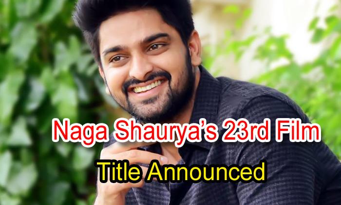 Naga Shaurya's 23rd Film Title Announced-TeluguStop.com