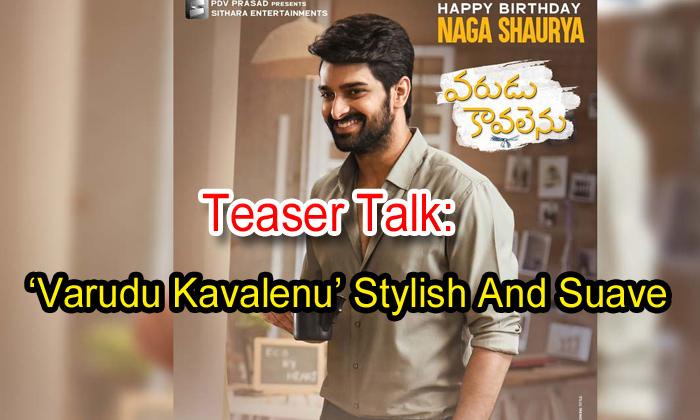 TeluguStop.com - Teaser Talk: 'varudu Kavalenu' Stylish And Suave