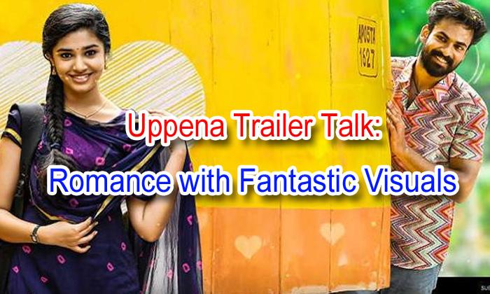 Uppena Trailer Talk: Romance With Fantastic Visuals-TeluguStop.com