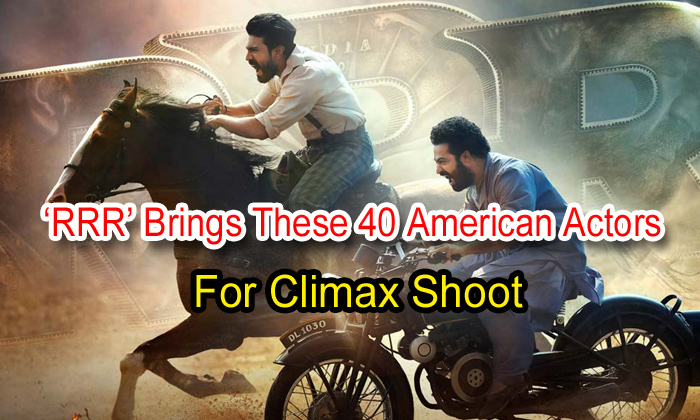 'rrr' Brings These 40 American Actors For Climax Shoot-TeluguStop.com